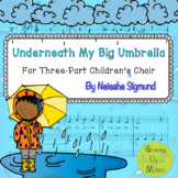 Underneath My Big Umbrella: Arrangement for Three-Part Chi
