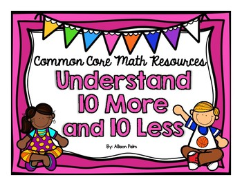 Understand 10 More and 10 Less {Common Core Math Resources}