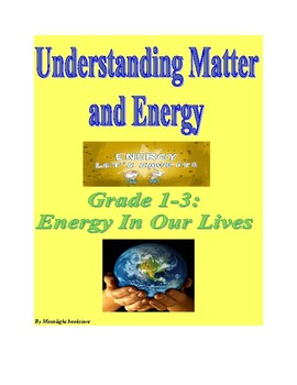 Understanding Matter and Energy Grades 1-3