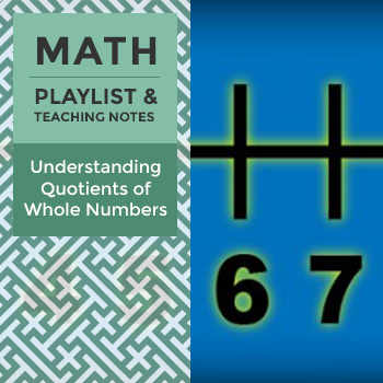 Understanding Quotients of Whole Numbers - Playlist and Te