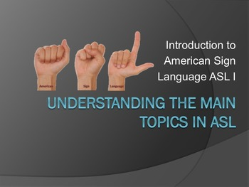 Introduction to American Sign Language I (Understanding the Main Topics in ASL)