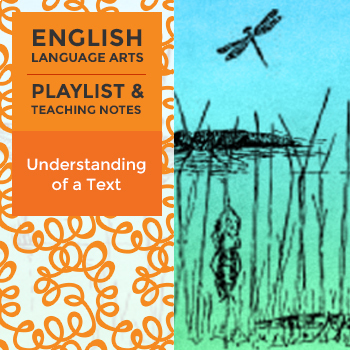 Understanding of a Text - Playlist and Teaching Notes