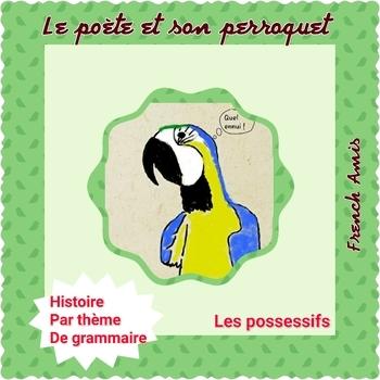 French reading - Possessifs  - Dialogue w/ exercises - Le poète et son perroquet