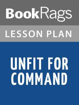 Unfit for Command Lesson Plans