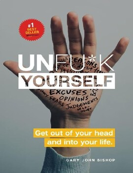 Unfu_k Yourself_ Get Out of Your Head and into Your Life