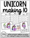 Unicorn Addition Make 10 (True/False & Differentiated Practice)