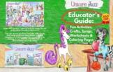 Unicorn Jazz Educator's Guide 100 Fun Activities, Songs, W
