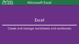 Unit 02 Microsoft Excel - Create and Manage Worksheets and Workbooks (PPT)