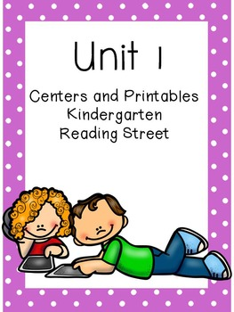 Unit 1, Centers and Printables, Kindergarten, Reading Street