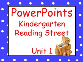 Unit 1, Kindergarten PowerPoints, Reading Street