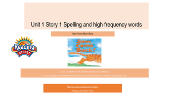"1st grade Unit 1 story 1 ""Sam Come Back"" spelling & high frequency words"
