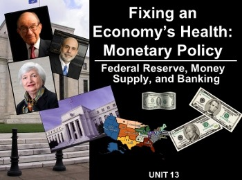 Unit 13: Fixing and Economy Monetary Policy and Federal Reserve Bank Lecture
