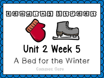 Unit 2 Week 5. First Grade Power Point. Reading Street. A Bed For The Winter.