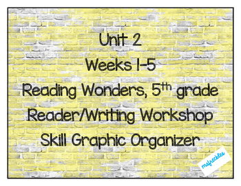 Unit 2 Weeks 1-5, 5th grade- Reading Wonders Weekly Skills Graphic Organizer