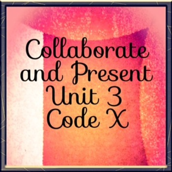Unit 3 Code X Collaborate and Present