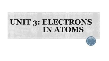Unit 3-Electrons in Atoms Lecture and Focus Notes