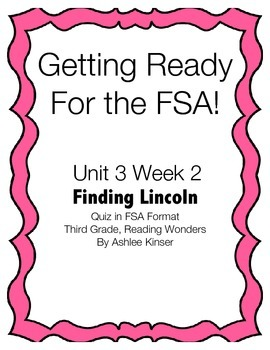Unit 3 Week 2- Finding Lincoln - Prep for the FSA Quiz - Reading Wonders