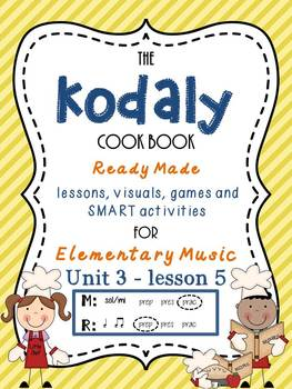 Unit 3- lesson 5 Kodaly Cookbook {sol mi prac}{ ta ti-ti p