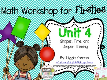 Math Workshop for Firsties- Unit 4 Shapes, Time and Deeper Thinking