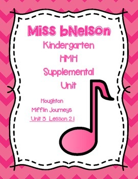 Unit 5 Lesson 21 Kindergarten Journeys HMH Supplemental Unit