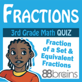 Unit 5 Quiz: Fraction of a Set, Estimating Fractions, Equivalent Fractions CCSS