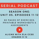 Unit 5: Serial Podcast Lesson Plans & Printable Worksheets, S.1, Episodes 11-12