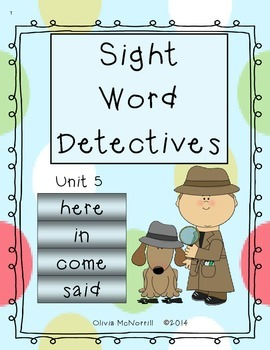 Unit 5: Sight Word Detectives - here, in, come, said