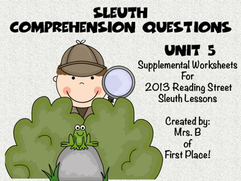Unit 5 Sleuth Comprehension Worksheets 2013 Reading Street Supplemental Material