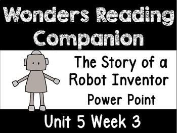 Unit 5 Week 3 Wonders Power Point First Grade A Story of a Robot Inventor