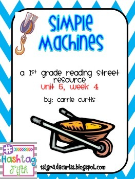 1st Grade Reading Street: Unit 5 week 4: Simple Machines