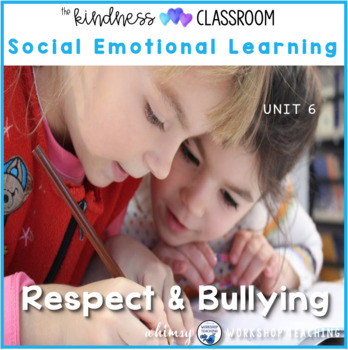 Unit 6 Anti-Bullying and Respect Social Skills - Character Building Program