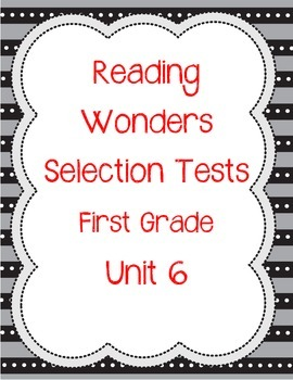 Unit 6 First Grade Selection Tests- McGraw Hill's Reading Wonders