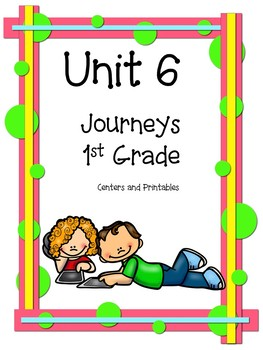 Unit 6, Journeys, First Grade, Centers and Printables