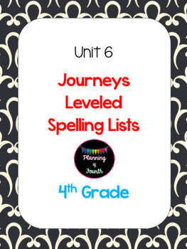 Unit 6 Journeys Leveled Spelling Lists-4th Grade