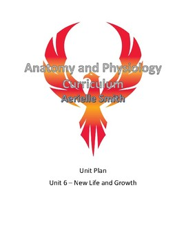 Anatomy and Physiology Unit 6 - New Life and Growth