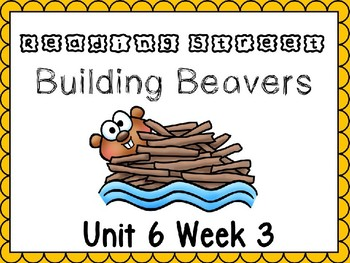 Unit 6 Week 3 Building Beavers Power Point Reading Street Kindergarten
