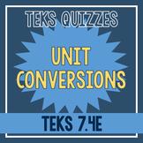 Unit Conversions Quiz (TEKS 7.4E)