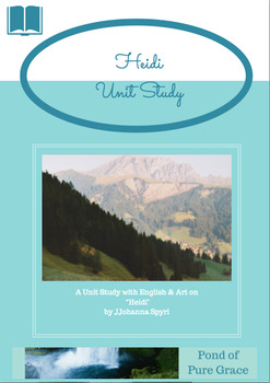 Unit Study, in English and Art, of 'Heidi' by Johanna Spyri.