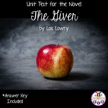 Unit Test and Answer Key for the Novel The Giver by Lois Lowry