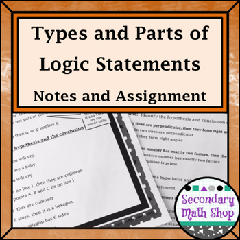Proof Logic - Unit 2: Proof & Logic #3: Types/Parts of Statements Notes & Assig.