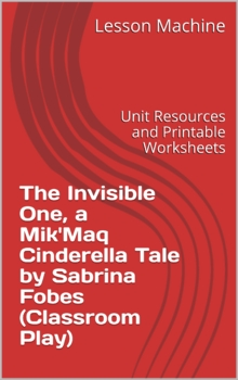 Unit for The Invisible One, A Mik'maq Cinderella Tale Adapted by Sabrina Fobes