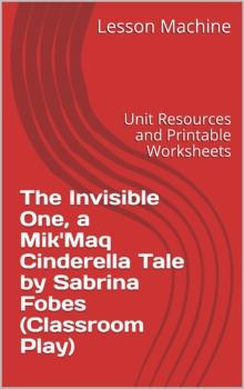 Unit for The Invisible One, A Mik'maq Cinderella Tale Adap