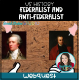 United States Middle School: Federalists and Anti-Federalists (Webquest)