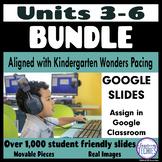 Units 3 - 6 Kindergarten (Wonders) - Google Classroom Dist