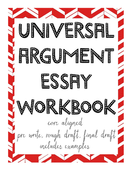 Universal Argument Essay Workbook - Full Writing Process,