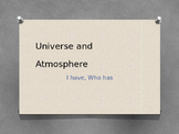 Universe and Atmosphere: I have, Who has