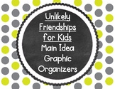 Unlikely Friendships for Kids Main Idea Graphic Organizers