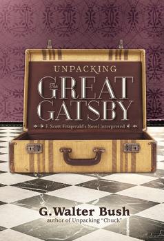 Unpacking The Great Gatsby / Fitzgerald's Novel Interpreted