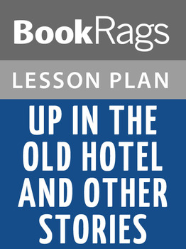 Up in the Old Hotel and Other Stories Lesson Plans