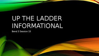 Up the ladder informational power point slides bend 3 sessions 15-20